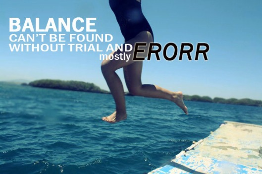 how to find balance, trial and error
